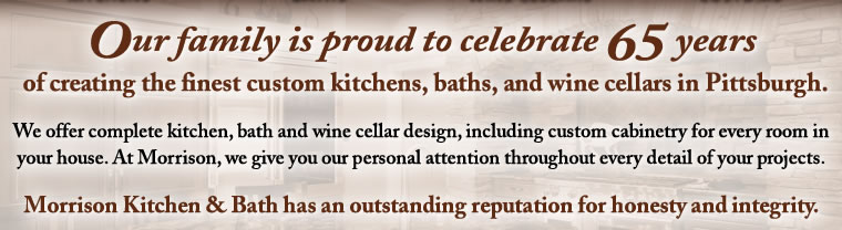 Our family is proud to celebrate 60 years of creating the finest custom kitchens, baths, and wine cellars in Pittsburgh.